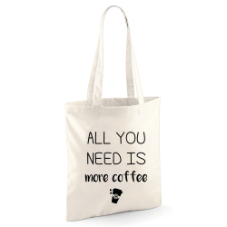 Tote bag All You Need Is more coffee