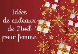 Notre TOP 10 des cadeaux de Noël à offrir à une femme